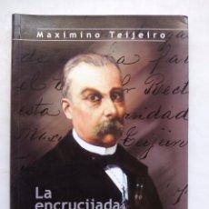 Libros de segunda mano: MAXIMINO TEIJEIRO. LA ENCRUCIJADA DE LA MEDICINA GALAICA. JUAN JOSÉ FERNÁNDEZ TEIJEIRO. ESPAÑA 2001.. Lote 99973267