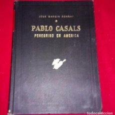 Libros de segunda mano: J. GARCÍA BORRÁS : PABLO CASALS PEREGRINO EN AMÉRICA - MÉXICO, 1967. Lote 100172379