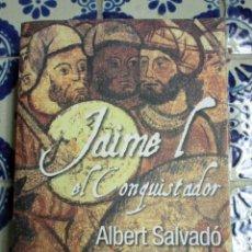 Libros de segunda mano: JAIME I EL CONQUISTADOR. ALBERT SALVADÓ. 2008. Lote 100212063