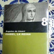 Libros de segunda mano: ISABEL, LA REINA. ÁNGELES DE IRISARRI. PEDIDO MÍNIMO 5€. Lote 100213207