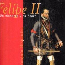 Libros de segunda mano: FELIPE II. UN MONARCA Y SU ÉPOCA. LA MONARQUÍA HISPÁNICAS. MONASTERIO DE S. LORENZO DE ESCORIAL 1998. Lote 100664543