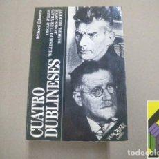 Libros de segunda mano: ELLMANN, RICHARD: CUATRO DUBLINESES. OSCAR WILDE-WILLIAM B.YEATS-JAMES JOYCE-SAMUEL BECKET .... Lote 100688003