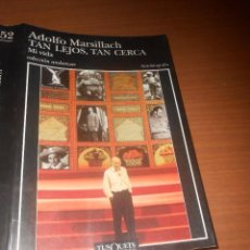 Libros de segunda mano: ADOLFO MARSILLACH TAN LEJOS TAN CERCA (AUTOBIOGRAFIA) TUSQUETS EDITORES BARCELONA 1998 1ª EDICION. Lote 101061651