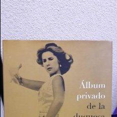 Libros de segunda mano: ALBUM PRIVADO DE LA DUQUESA DE ALBA. BONITA COLECCION DE FOTOGRAFIAS DE LA DUQUESA.. Lote 102370487