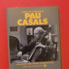 Libros de segunda mano: PAU CASALS - JOSEP M. CORREDOR - COL·LECCIÓ PERE VERGÉS DE BIOGRAFIES - EDICIONS 62. Lote 102456327