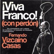Libros de segunda mano: ¡VIVA FRANCO! ( CON PERDÓN ). FERNANDO VIZCAÍNO CASAS. EDITORIAL PLANETA 1981.. Lote 102662175