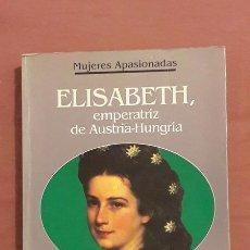 Libros de segunda mano: ELISABETH EMPERATRIZ DE AUSTRIA-HUNGRIA - ANGELES CASO - ED. PLANETA 1994. Lote 102755620