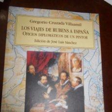 Libros de segunda mano: LIBRO LOS VIAJES DE RUBENS A ESPAÑA.OFICIOS DIPLOMÁTICOS DE UN PINTOR.. Lote 103224119