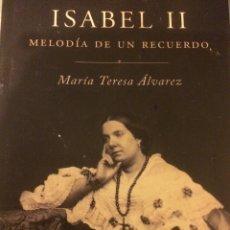 Libros de segunda mano: ISABEL II MELODÍA DE UN RECUERDO DE MARIA TERESA ÁLVAREZ. Lote 103780426