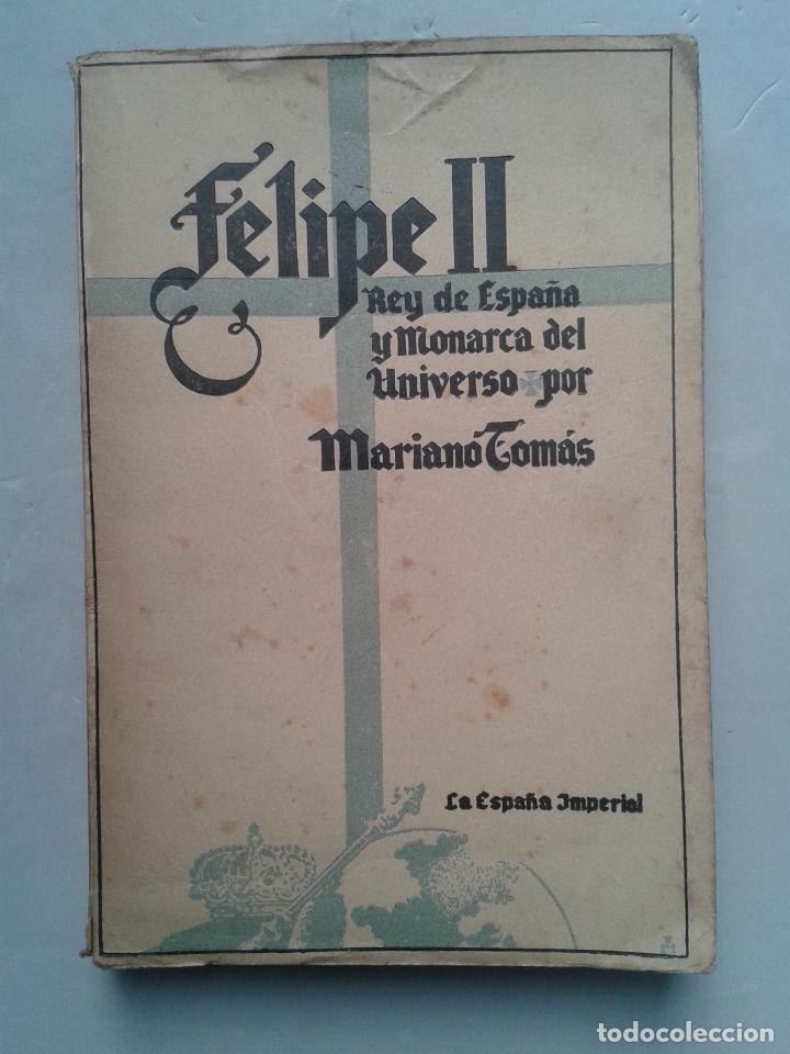 FELIPE II. REY DE ESPAÑA Y MONARCA DEL UNIVERSO. MARIANO TOMÁS. AÑO 1942. (Libros de Segunda Mano - Biografías)