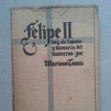 Libros de segunda mano: FELIPE II. REY DE ESPAÑA Y MONARCA DEL UNIVERSO. MARIANO TOMÁS. AÑO 1942.. Lote 104807291