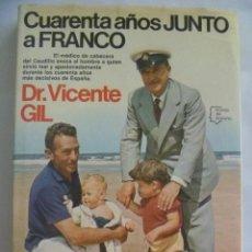 Libros de segunda mano: CUARENTA AÑOS JUNTO A FRANCO , DR. VICENTE GIL ( SU MEDICO ). 3ª EDICION 1981. Lote 105225871