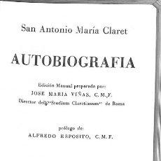 Libros de segunda mano: AUTOBIOGRAFÍA DE SAN ANTONIO MARÍA CLARET - SAN ANTONIO MARÍA CLARET / JOSÉ MARIA VIÑAS. Lote 106229087