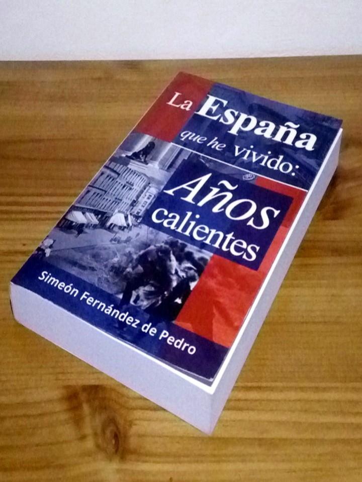 Libros de segunda mano: LA ESPAÑA QUE HE VIVIDO, AÑOS CALIENTES. Fernández de Pedro, Simeón. 1 ª ed. 2014 - Foto 5 - 103707467