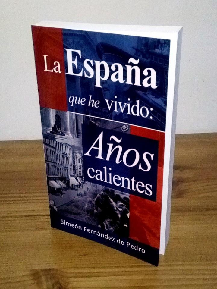 LA ESPAÑA QUE HE VIVIDO, AÑOS CALIENTES. FERNÁNDEZ DE PEDRO, SIMEÓN. 1 ª ED. 2014 (Libros de Segunda Mano - Biografías)