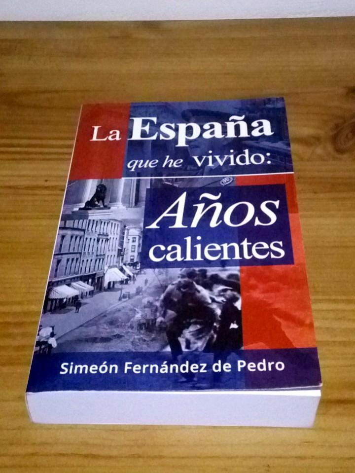 Libros de segunda mano: LA ESPAÑA QUE HE VIVIDO, AÑOS CALIENTES. Fernández de Pedro, Simeón. 1 ª ed. 2014 - Foto 2 - 103707467