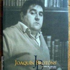 Libros de segunda mano: JOAQUÍN BROTÓNS. AÑOS DE VIDA-OBRA. 1977-2002. Lote 107479667