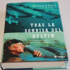 Libros de segunda mano: TRAS LA SONRISA DEL DELFÍN, RICHARD O'BARRY, ENTRENADOR DE FLIPPER. 2001 INFORMACIÓN. FOTOS.. Lote 262898395