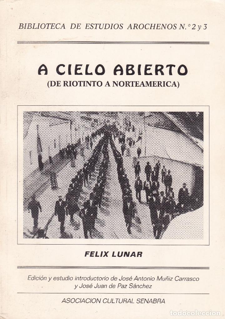 A CIELO ABIERTO (DE RIOTINTO A NORTEAMERICA ) FELIX LUNAR (Libros de Segunda Mano - Biografías)