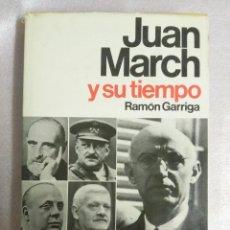 Libros de segunda mano: JUAN MARCH Y SU TIEMPO - RAMÓN GARRIGA -PLANETA TAPAS DURAS. Lote 108936755