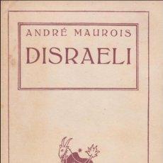 Libros de segunda mano: DISRAELI. DE ANDRÉ MAUROIS. 1940. CUARTA EDICIÓN.. Lote 109150955