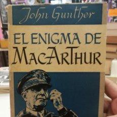 Libros de segunda mano: EL ENIGMA DE MAC ARTHUR POR JOHN GUNTHER.ESPASA-CALPE AÑO 1951. Lote 109347291