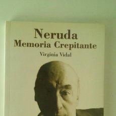 Libros de segunda mano: NERUDA: MEMORIA CREPITANTE - VIRGINIA VIDAL . Lote 109538411
