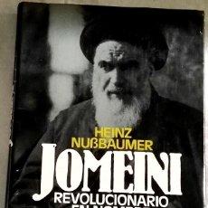 Libros de segunda mano: JOMEINI REVOLUCIONARIO EN NOMBRE DE ALÁ; HEINZ NUBBAUMER - CÍRCULO DE LECTORES 1980. Lote 110545443
