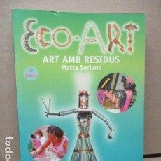 Libros de segunda mano: ECO-ART, ART AMB RESIDUS - DE MARTA: SORIANO (LIBRO DEDICADO Y FIRMADO POR LA AUTORA). Lote 110637639