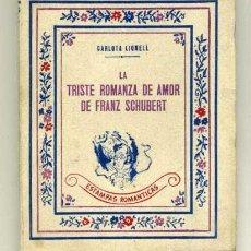 Libros de segunda mano: LA TRISTE ROMANZA DE AMOR DE FRANZ SCHUBERT - LIONELL, CARLOTA - COLECCIÓN ESTAMPAS ROMÁNTICAS. . Lote 110903295