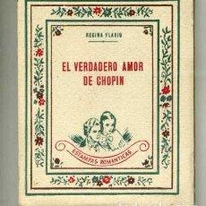 Libros de segunda mano: EL VERDADERO AMOR DE CHOPIN - REGINA FLAVIO - ESTAMPAS ROMÁNTICAS. Lote 110903663