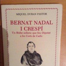 Libros de segunda mano: BERNAT NADAL I CRESPI. UN BISBE SOLLERIC QUE FOU DIPUTAT A LES CORTS DE CADIS. Lote 111368411