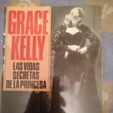 Libros de segunda mano: GRACE KELLY -LAS VIDAS SEXRETAS DE LA PRINCESA. Lote 111529831