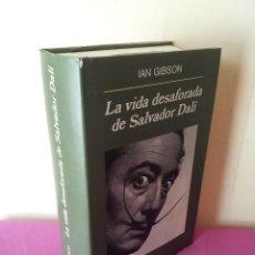 Libros de segunda mano: IAN GIBSON - LA VIDA DESAFORADA DE SALVADOR DALI - EDITORIAL ANAGRAMA 1998. Lote 111639283