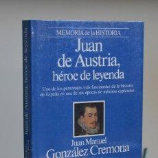 Libros de segunda mano: JUAN DE AUSTRIA, HÉROE DE LEYENDA DE GONZÁLEZ CREMONA - 1ª ED PLANETA, 1994 - MEMORIA DE LA HISTORIA. Lote 112252939