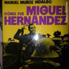 Libros de segunda mano: CÓMO FUE MIGUEL HERNÁNDEZ, MANUEL MUÑOZ HERNÁNDEZ, ED. PLANETA. Lote 112359143