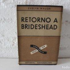 Libros de segunda mano: RETORNO A BRIDESHEAD. MEMORIAS SAGRADAS Y PROFANAS EVELYN WAUGH. EDITORIAL SUDAMERICANA, 1948.. Lote 113144831