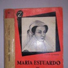 Libros de segunda mano: MARÍA ESTUARDO 1958 STEFAN ZWEIG 1ª EDICIÓN EDITORIAL JUVENTUD Nº 40. Lote 113279115