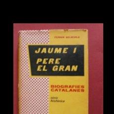 Libros de segunda mano: JAUME I. PERE EL GRAN. FERRAN SOLDEVILA. Lote 113323423