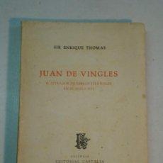 Libros de segunda mano: SIR ENRIQUE THOMAS: JUAN DE VINGLES. IILUSTRADOR DE LIBROS ESPAÑOLES EN EL SIGLO XVI (1949). Lote 113815867