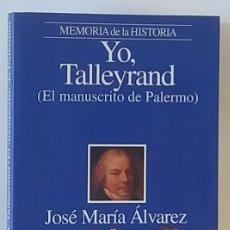 Libros de segunda mano: YO, TALLEYRAND. EL MANUSCRITO DE PALERMO DE JM ÁLVAREZ- 1ª ED PLANETA, 1994 - MEMORIA DE LA HISTORIA. Lote 114167147