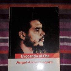 Libros de segunda mano: EVOCANDO AL CHE. ÁNGEL ARCOS BERGNES. EDITORIAL DE CIENCIAS SOCIALES LA HABANA 2007. Lote 114233079