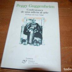 Libros de segunda mano: CONFESIONES DE UNA ADICTA AL ARTE. PEGGY GUGGENHEIM. Lote 214316997