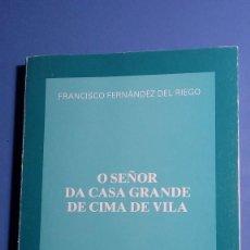 Libros de segunda mano: O SEÑOR DA CASA GRANDE DE CIMA DE VILA - FRANCISCO FERNÁNDEZ DEL RIEGO. Lote 114650907