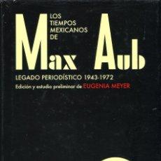 Libros de segunda mano: LOS TIEMPOS MEXICANOS DE MAX AUB. EUGENIA MEYER. FONDO DE CULTURA ECONOMICA, 2009. Lote 115027583