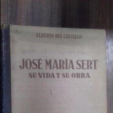Libros de segunda mano: JOSE MARIA SERT. SU VIDA Y SU OBRA. ALBERTO DEL CASTILLO. LIBRERIA EDITORIAL ARGOS, S. A. 1947.. Lote 115064635