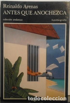 ANTES QUE ANOCHEZCA, DE REINALDO ARENAS (Libros de Segunda Mano - Biografías)