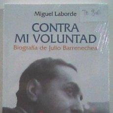 Libros de segunda mano: CONTRA MI VOLUNTAD: BIOGRAFIA DE JULIO BARRENECHEA, DE MIGUEL LABORDE. Lote 115225979