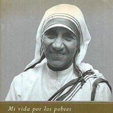 Libros de segunda mano: MADRE TERESA – MI VIDA POR LOS POBRES - JOSE LUIS GONZALEZ BALADO. Lote 115288091