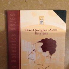Libros de segunda mano: ESTUDIS BALEÀRICS 68 / 69: PERE QUETGLAS - XAM -. Lote 115302047